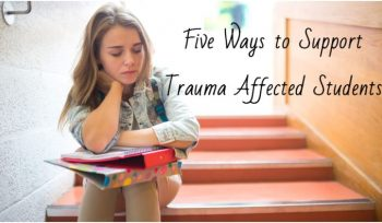 Five Ways to Support Trauma Affected Students