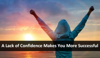 A Lack of Confidence Makes You More Successful