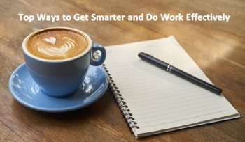 Top Ways to Get Smarter and Do Work Effectively
