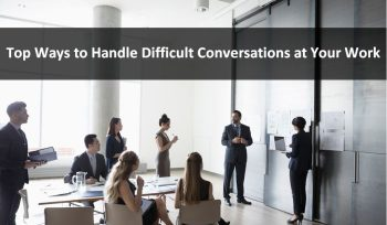 Top Ways to Handle Difficult Conversations at Your Work