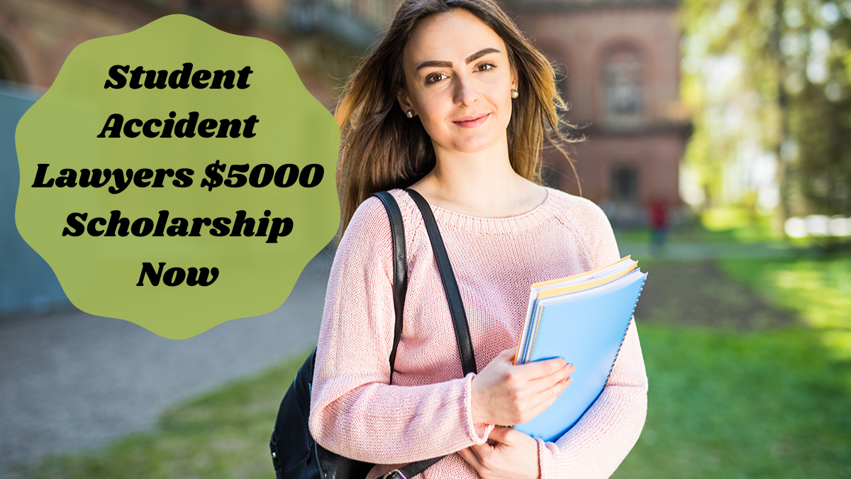 Student Accident Lawyers $5000 Scholarship Now